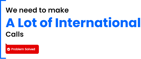 We need to make a lot of International Calls